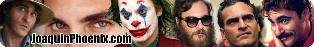 JoaquinPhoenix.com - The place for Joaquin Phoenix fans